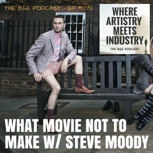 B&EP #072 - What Movie Not To Make (w/ Steve Moody)