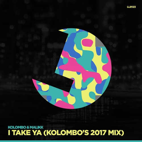 Kolombo & Malikk - I Take Ya (Kolombo 2017 Mix) - LouLou Records (LLR123)(PREVIEW)(OUT NOW)