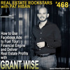 468: How to Use Facebook Ads to Fuel Your Financial Engine and Deliver Real Estate Profits with Grant Wise