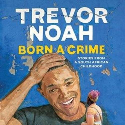 BORN A CRIME by Trevor Noah, read by Trevor Noah