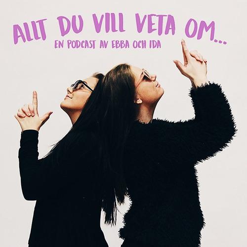 Allt du vill veta om... en podcast av Ebba och Ida