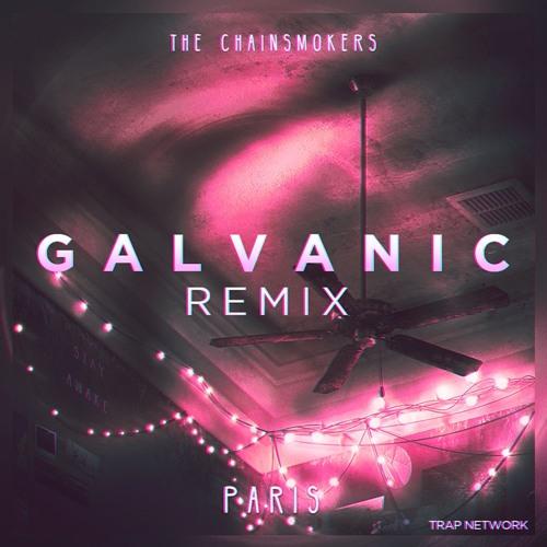 The Chainsmokers - Paris (Galvanic Remix)