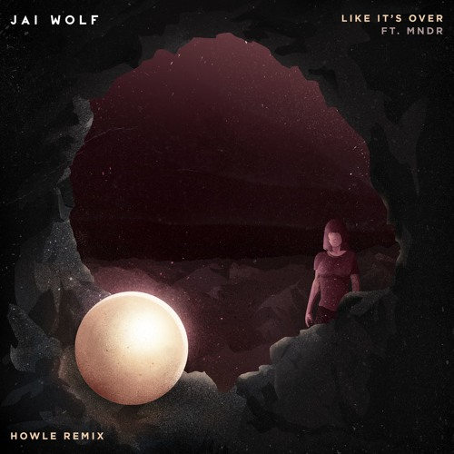 Jai Wolf - Like It's Over (Howle Remix)