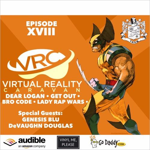T.H.E.M. - VRC - Episode XVIII - Logan - Get Out - Bro Code - Lady Rap Wars