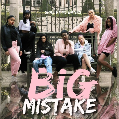 Shaé Ft. Ms Banks - Big Mistake