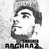 Aaghaaz | Smasher | #CatchTheFlow