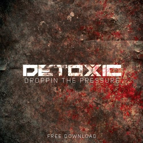 Detoxic- Droppin The Pressure (Original Mix) FREE DOWNLOAD