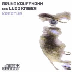 TEASER  BRUNO KAUFFMANN & LUDO KAISER KREATUR ORIGINAL MIX SORRY SHOES RECORDING