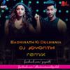 Badrinath Ki Dulhania - DJ JOYONTH REMIX