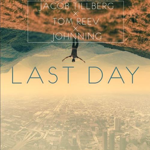 Jacob Tillberg & Tom Reev - Last Day (ft. Johnning)