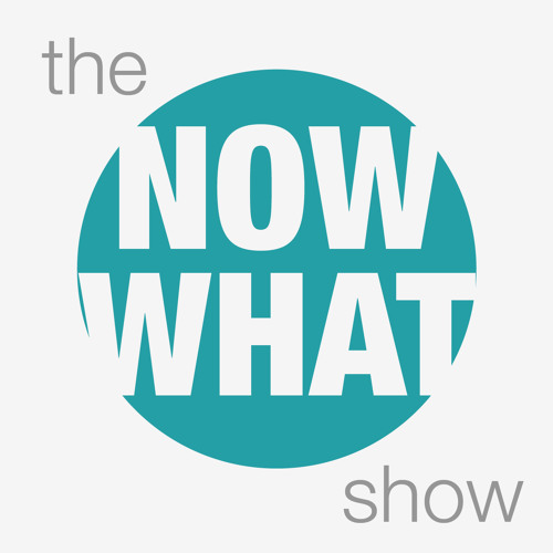 The Now What Show - a podcast for the misinformed by the misinformed