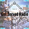 Get Served Radio 22 ***SUBSCRIBE ON ITUNES*** Link In Description