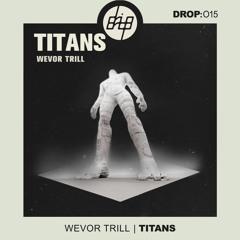 [DROP015] wevor trill - titans (Original Mix)
