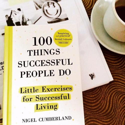 Dubai Eye 103.8FM Litfest Special - 100 Things Successful People Do by Nigel Cumberland