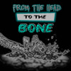 From The Head To The Bone