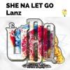 Lanz - She Na Let Go (Raw) - @GazaPriiinceEnt