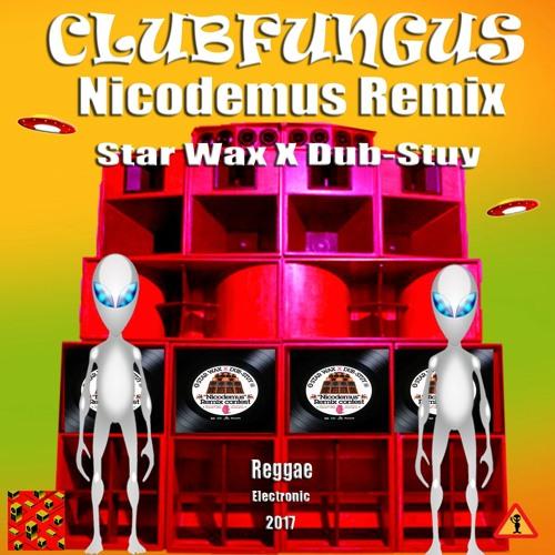 Nicodemus Remix / Clubfungus / Star Wax X Dub - Stuy