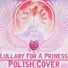 Ponyphonic - Lullaby For A Princess (Polish Cover By Sonia)