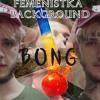 ♫ FEMENISTKA BACKGROUND - BONG