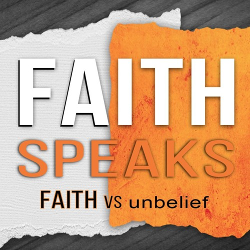 Faith Speaks FAITH Vs Unbelief Pt.2