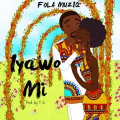 Fola Muziq - Iyawo Mi (Prod. By T.K.)