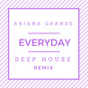 Ariana Grande - Everyday (Cynet Deep House Remix)