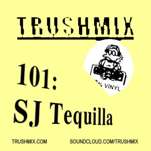 Trushmix 101: SJ Tequilla