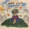 「 What's Life? 」