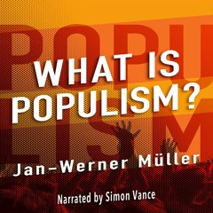 Audio Book: What Is Populism?, Jan-Werner Müller, narrated by Simon Vance (1)