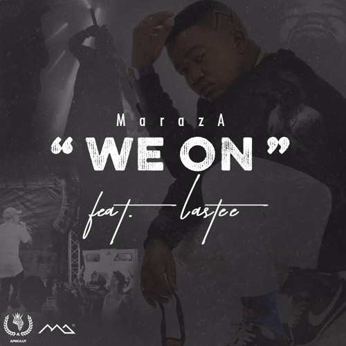 MarazA - We On Ft. Lastee