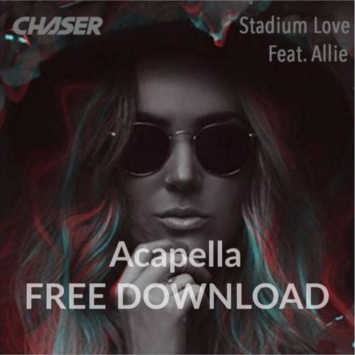 Stadium Love Feat  Allie - ACAPELLA by Chaser - Free download on ToneDen