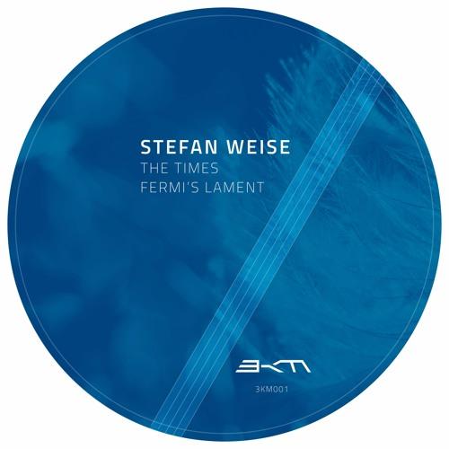 3KM001: Stefan Weise - The Times / Fermi's Lament incl. Sierra Sam Remix
