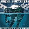 Above The Abyss - Houman Safai & Jack Tahbaz