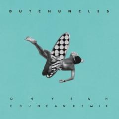 Dutch Uncles - Oh Yeah (C Duncan Remix)