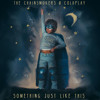 The Chainsmokers ft Coldplay - Something just like this (KLTURE Remix)