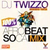 Download DJ TWIZZO 100% AFROBEAT & SOCA MIX Mp3