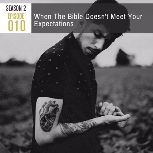 Season 2, Episode 010: When The Bible Doesn't Meet Your Expectations