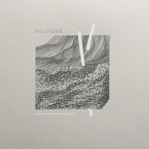 daigo hanada - solitude (recomposition by offthesky)