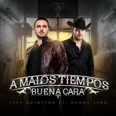 A Malos Tiempos Buena Cara - Tapy Quintero (feat. Danny Leon)