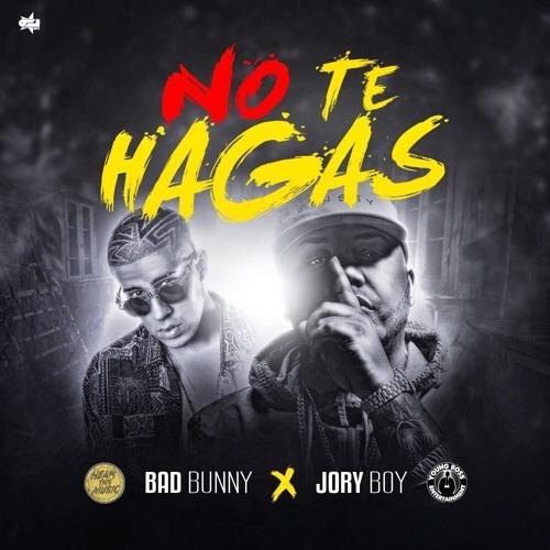 No Te Hagas - Jory Boy X Bad Bunny