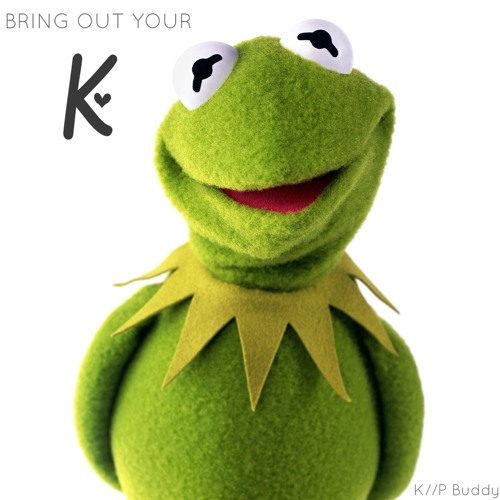 K & P Buddy - bring out your K