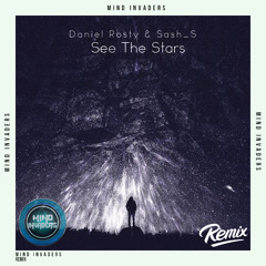 Daniel Rosty & Sash_S - See The Stars (Mind Invaders Remix) [FREE DOWNLOAD]