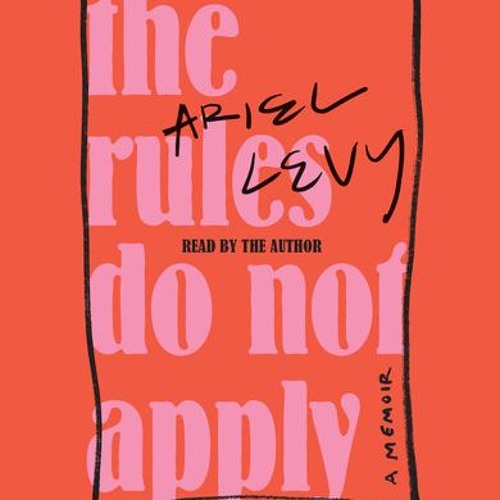 Ariel Levy, Author of The Rules Do Not Apply