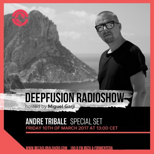 Andre Tribale @ Ibiza Global Radio special set for DeepFusion by Miguel Graji 10. March 2017