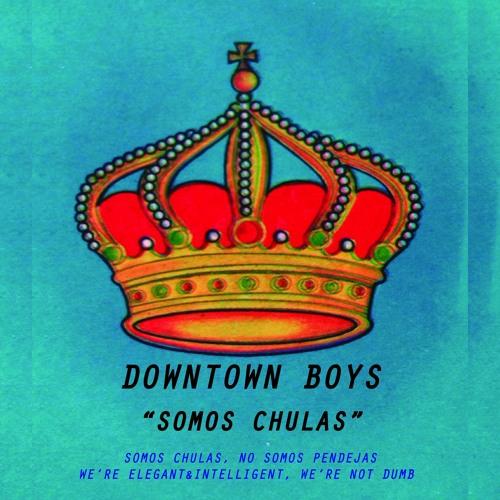 Downtown Boys - Somos Chulas (No Somos Pendejas)