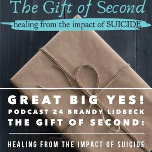 Brandy Lidbeck The Gift of Second: Healing from the Impact of Suicide