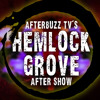 Hemlock Grove S:1   The Order of the Dragon; In Poor Taste; Hello, Handsome E:3 – E:5   AfterBuzz TV AfterShow