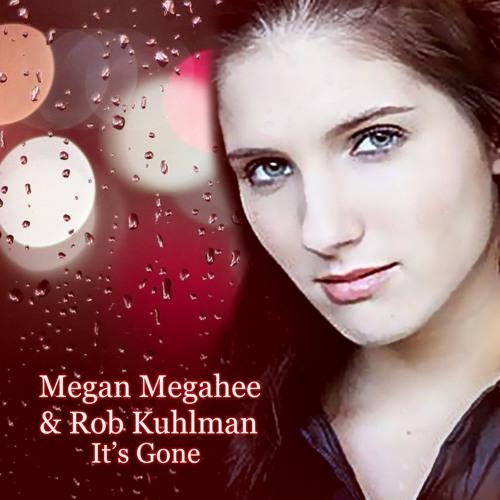 It's Gone - Megan Megahee & Rob Kuhlman