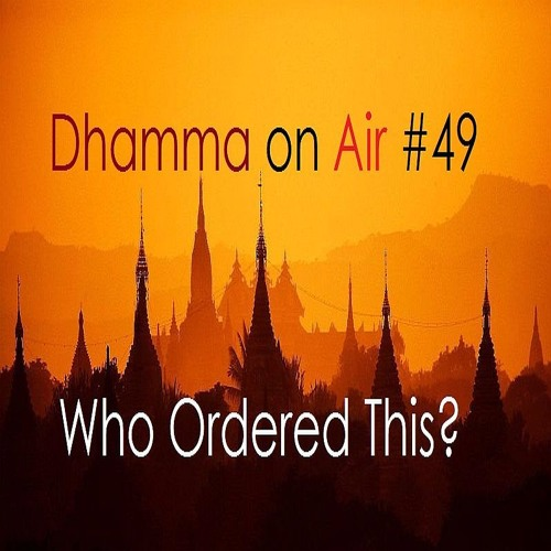 Dhamma On Air #49 Audio: Who ordered this?