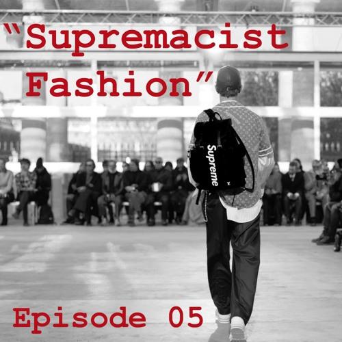 Episode 05 - Supremacist Fashion